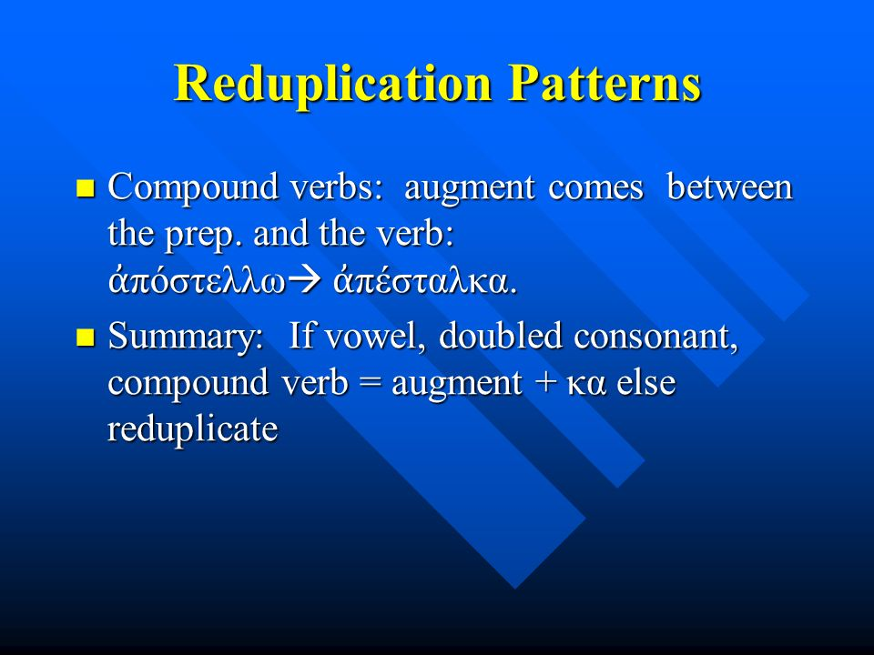 Reduplication Patterns Compound verbs: augment comes between the prep.