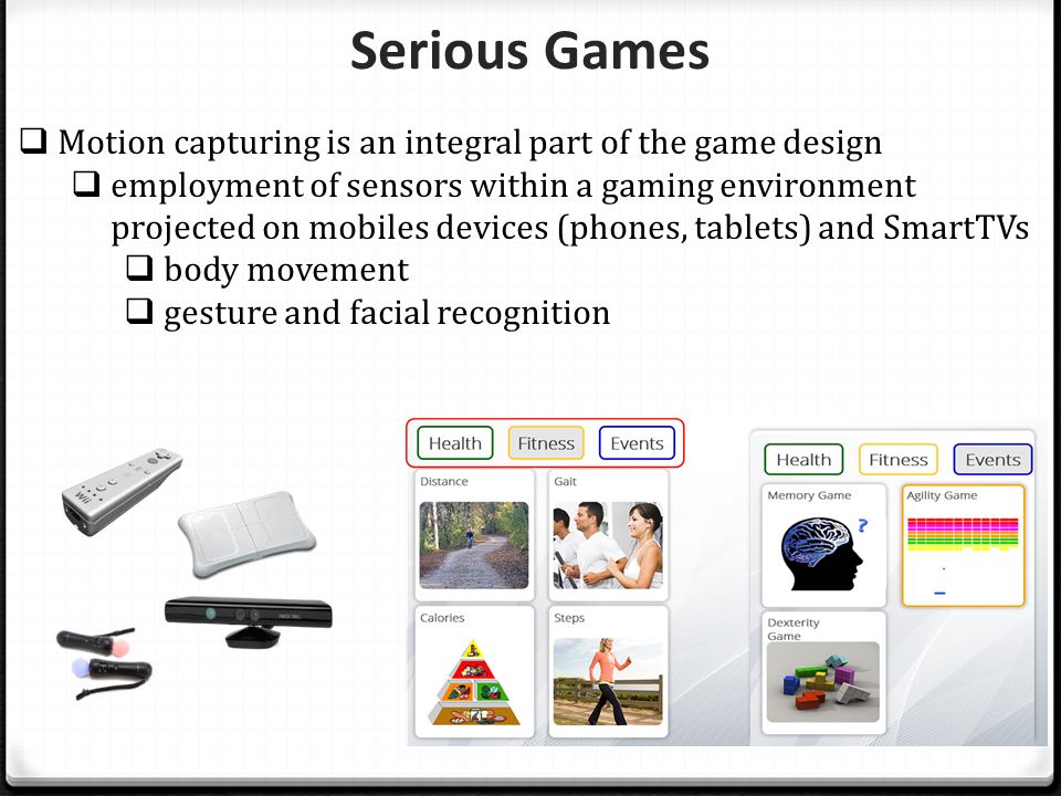 Serious Games  Motion capturing is an integral part of the game design  employment of sensors within a gaming environment projected on mobiles devices (phones, tablets) and SmartTVs  body movement  gesture and facial recognition