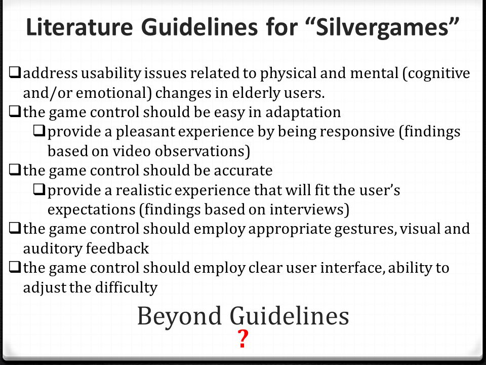 Literature Guidelines for Silvergames  address usability issues related to physical and mental (cognitive and/or emotional) changes in elderly users.