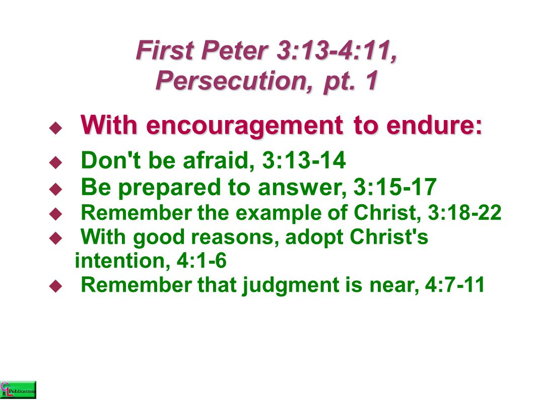 First Peter 3:13-14 13 Now who will harm you if you are eager to do what is good.