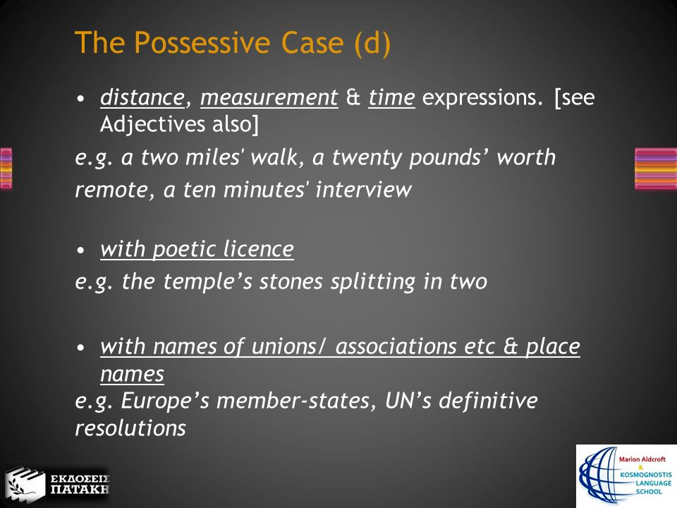 The Possessive Case (d) distance, measurement & time expressions.