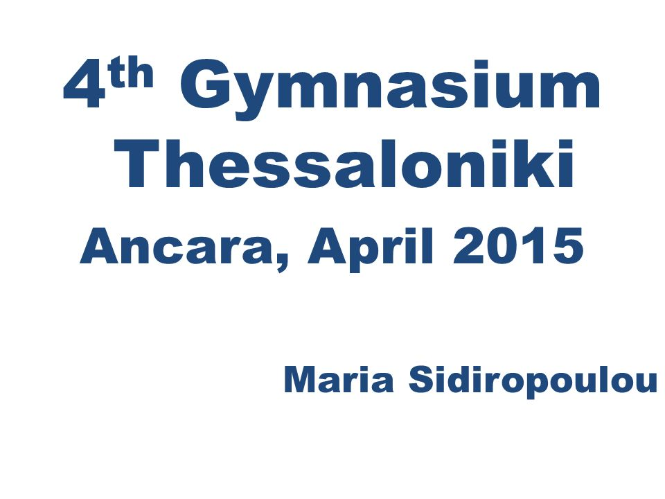 4 th Gymnasium Thessaloniki Ancara, April 2015 Maria Sidiropoulou