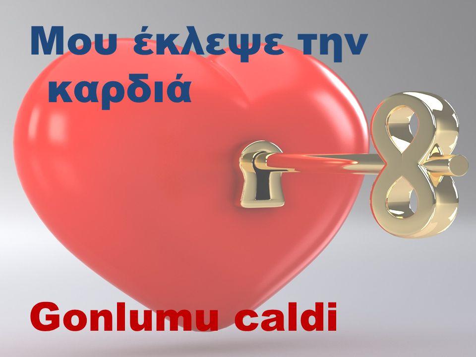 Μου έκλεψε την καρδιά Gonlumu caldi