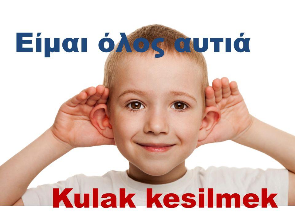 Είμαι όλος αυτιά Kulak kesilmek