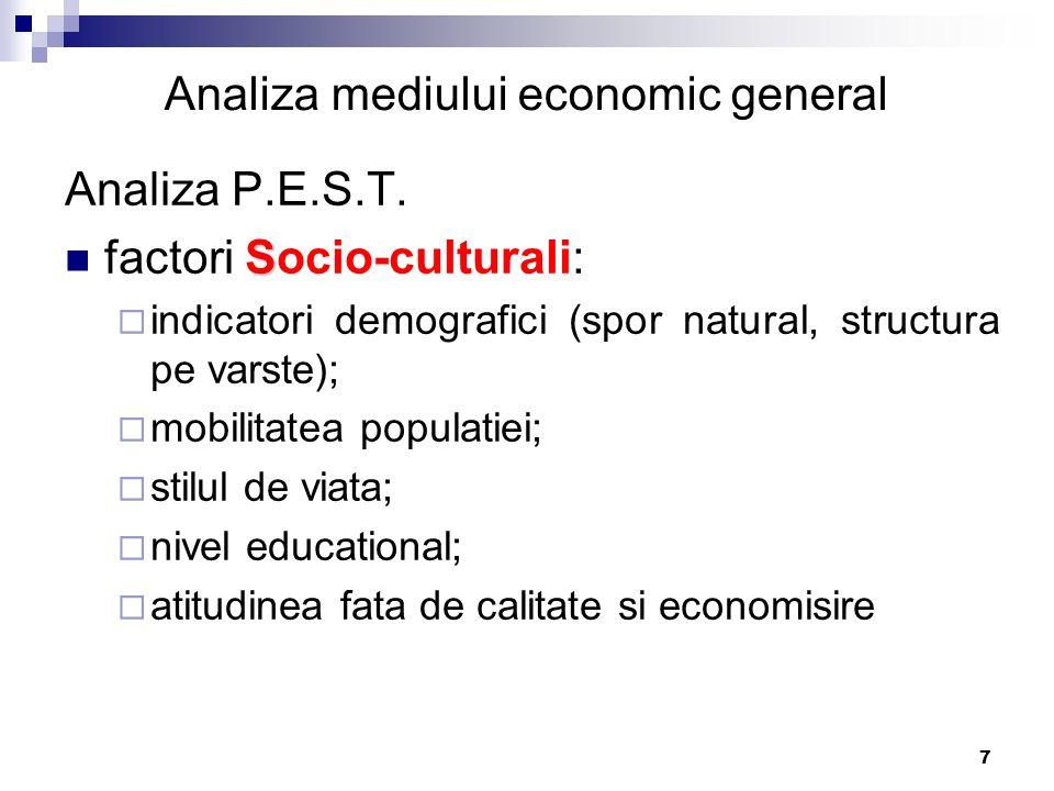 7 Analiza mediului economic general Analiza P.E.S.T. S factori Socio-culturali:  indicatori demografici (spor natural, structura pe varste);  mobili