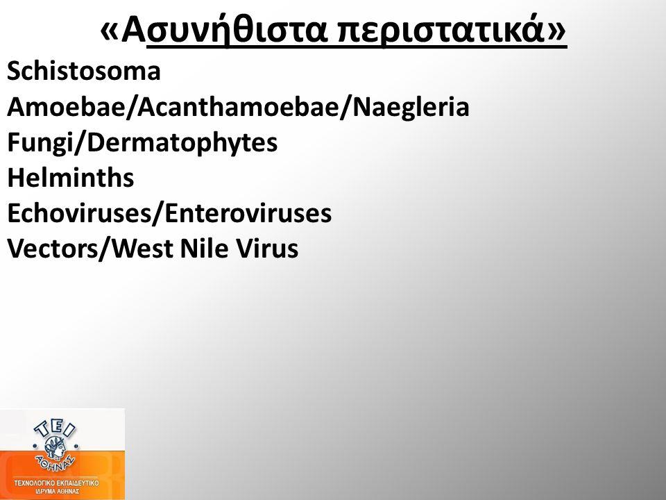 «Ασυνήθιστα περιστατικά» Schistosoma Amoebae/Acanthamoebae/Naegleria Fungi/Dermatophytes Helminths Echoviruses/Enteroviruses Vectors/West Nile Virus