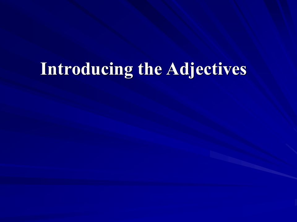 Introducing the Adjectives