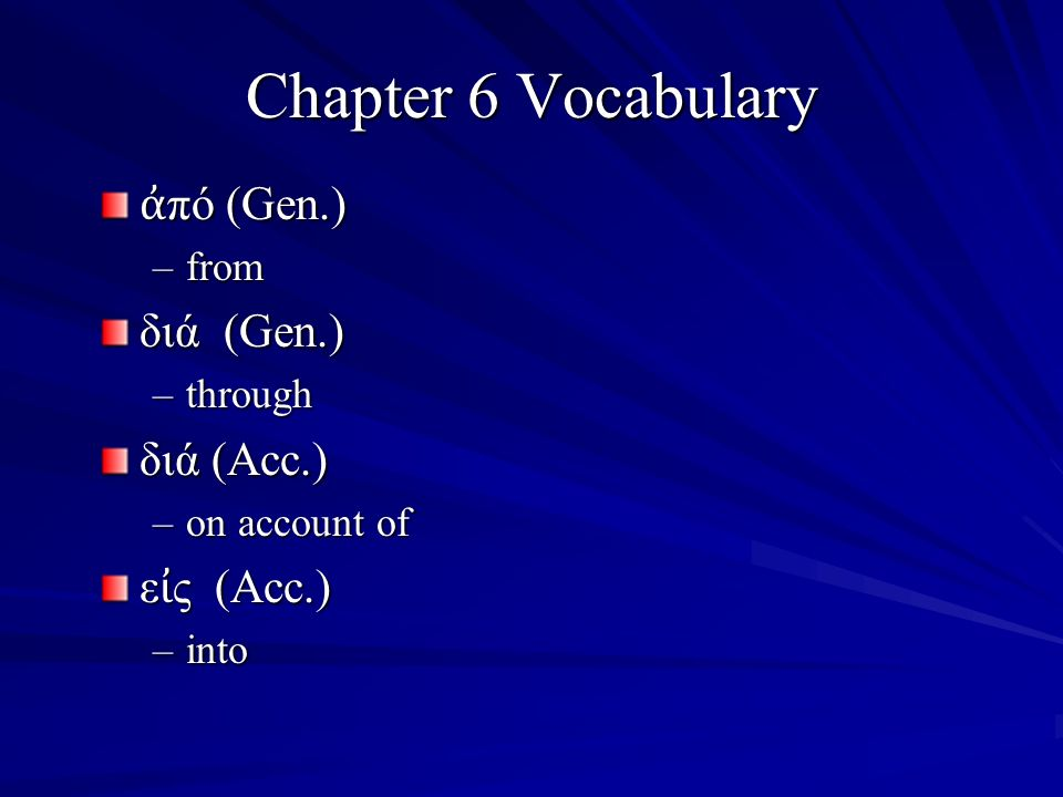 Chapter 6 Vocabulary ἀ πό (Gen.) –from διά (Gen.) –through διά (Acc.) –on account of ε ἰ ς (Acc.) –into