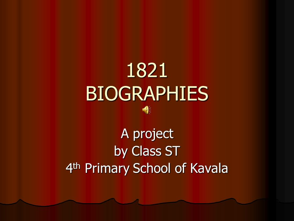 1821 BIOGRAPHIES A project by Class ST 4 th Primary School of Kavala