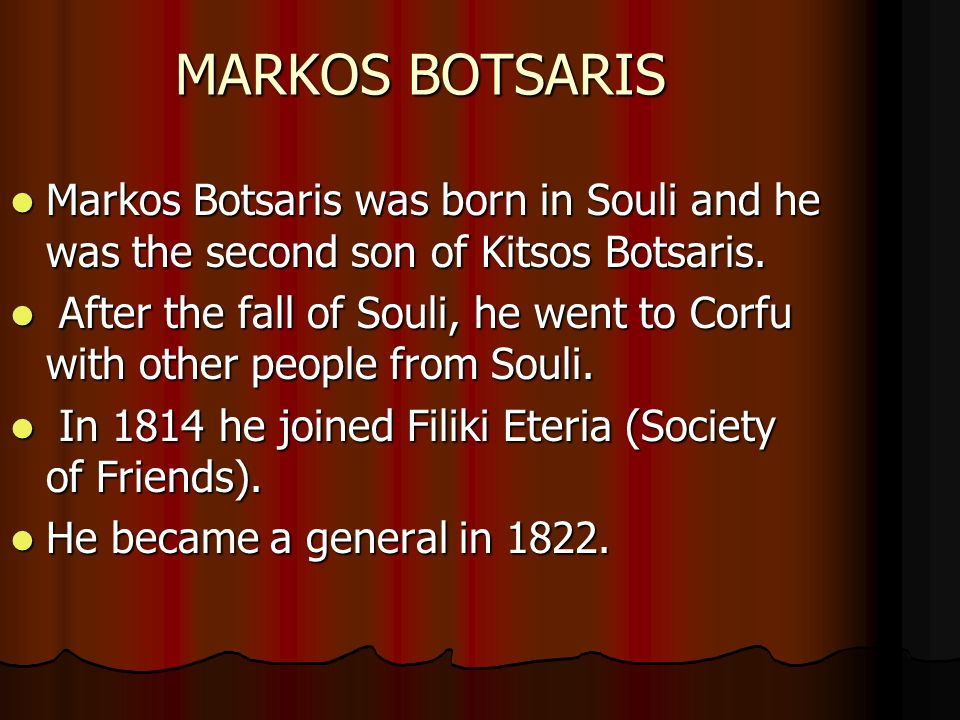 MARKOS BOTSARIS Markos Botsaris was born in Souli and he was the second son of Kitsos Botsaris.
