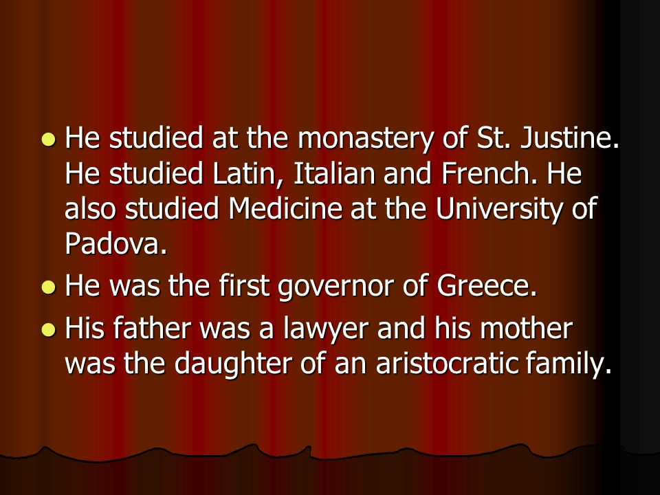 He studied at the monastery of St. Justine. He studied Latin, Italian and French.