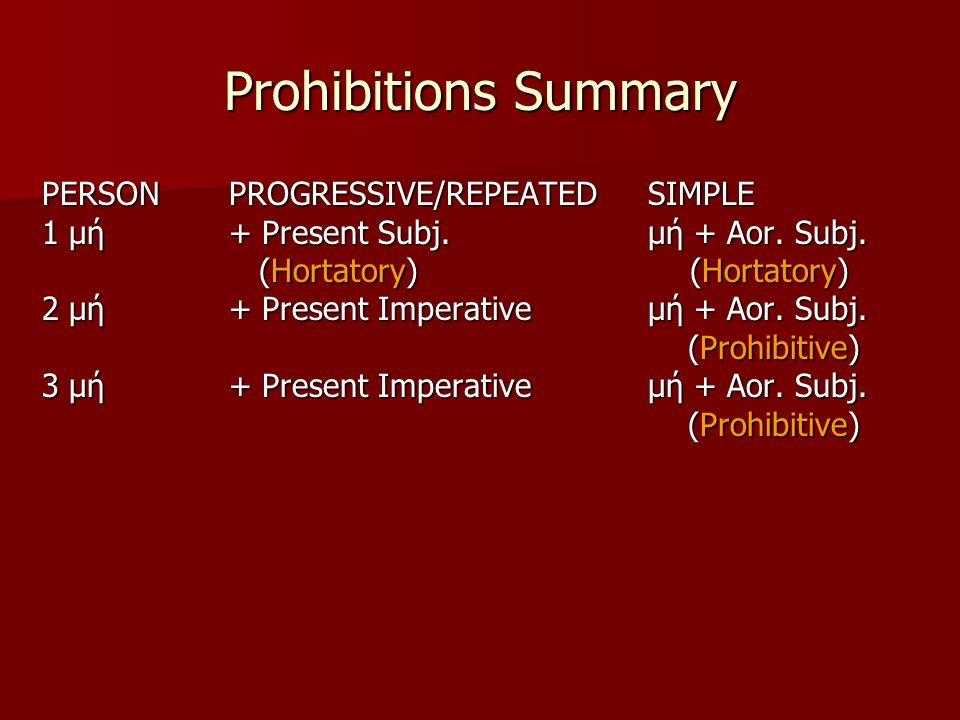 Prohibitions Summary PERSONPROGRESSIVE/REPEATEDSIMPLE 1 μή+ Present Subj.μή + Aor.