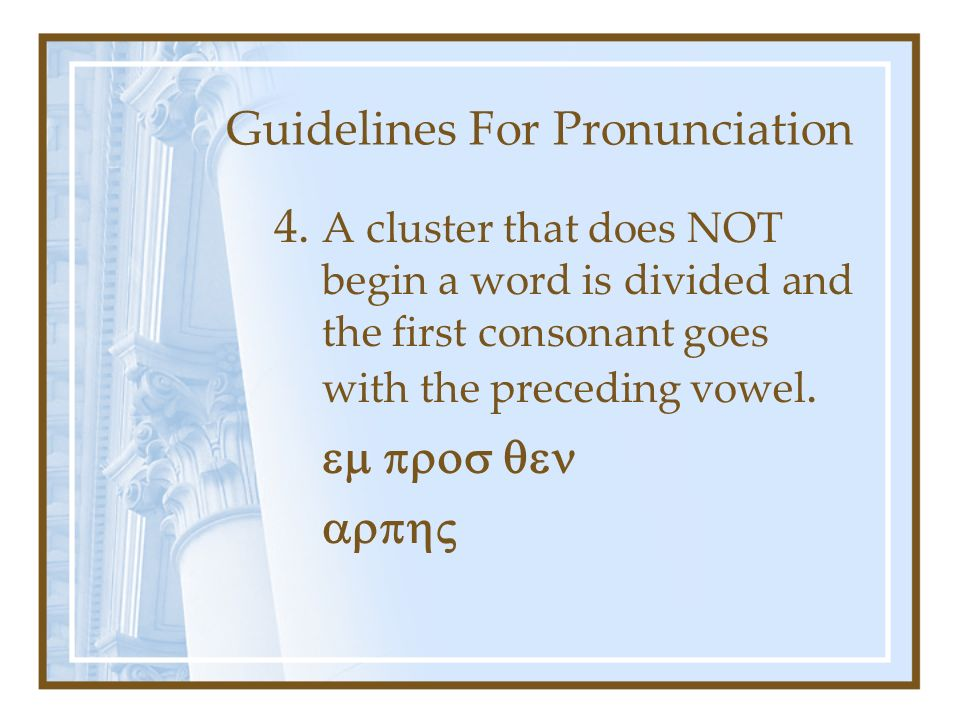 4. A cluster that does NOT begin a word is divided and the first consonant goes with the preceding vowel.  
