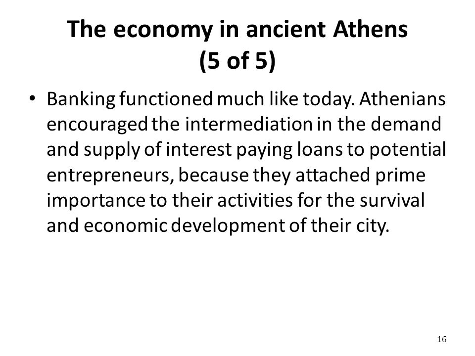 The economy in ancient Athens (5 of 5) Banking functioned much like today.