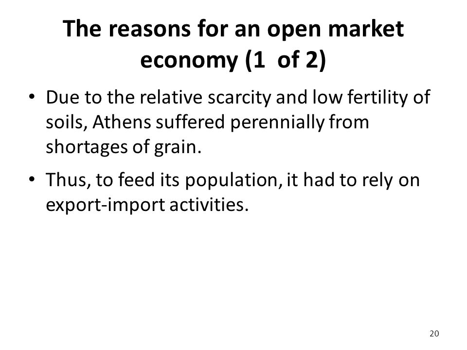 The reasons for an open market economy (1 of 2) Due to the relative scarcity and low fertility of soils, Athens suffered perennially from shortages of grain.