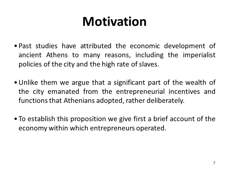 Motivation Past studies have attributed the economic development of ancient Athens to many reasons, including the imperialist policies of the city and the high rate of slaves.