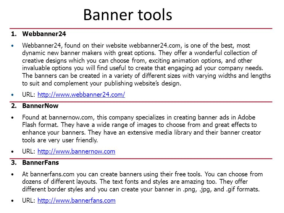 Banner tools 1.Webbanner24 Webbanner24, found on their website webbanner24.com, is one of the best, most dynamic new banner makers with great options.