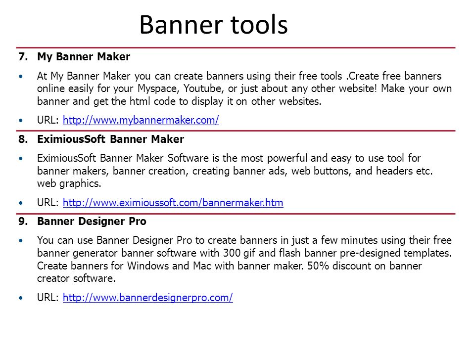 Banner tools 7.My Banner Maker At My Banner Maker you can create banners using their free tools.Create free banners online easily for your Myspace, Youtube, or just about any other website.