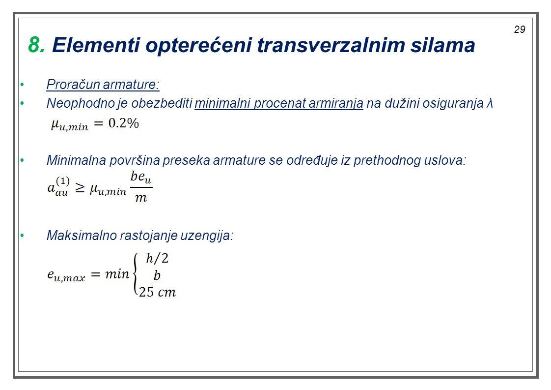 Proračun armature: Neophodno je obezbediti minimalni procenat armiranja na dužini osiguranja λ Minimalna površina preseka armature se određuje iz prethodnog uslova: Maksimalno rastojanje uzengija: 8.
