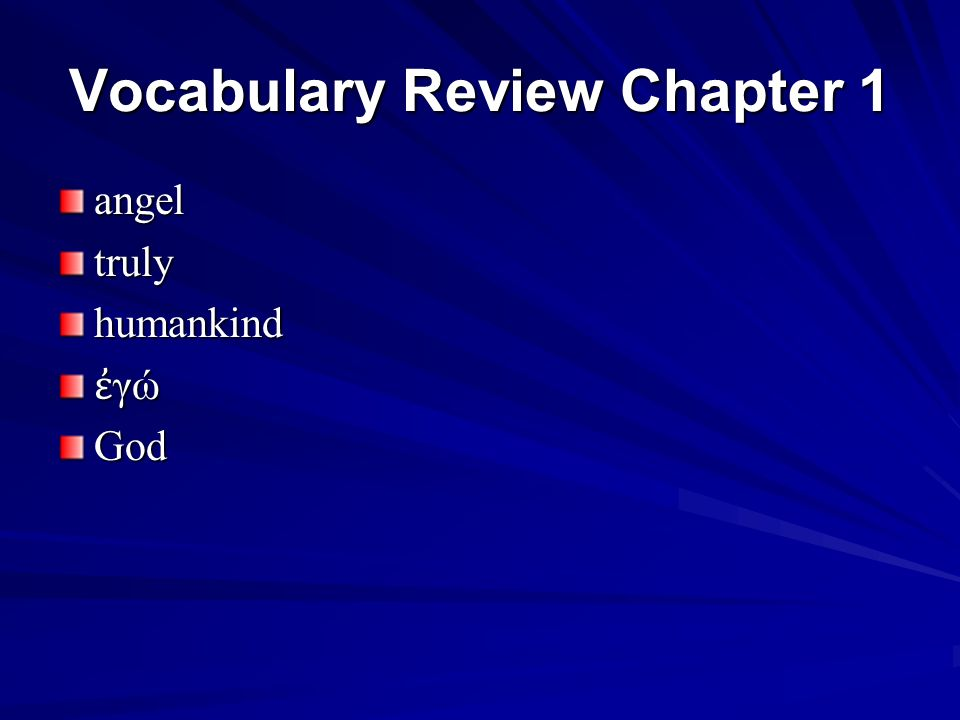 Vocabulary Review Chapter 1 angeltrulyhumankind ἐ γώ God