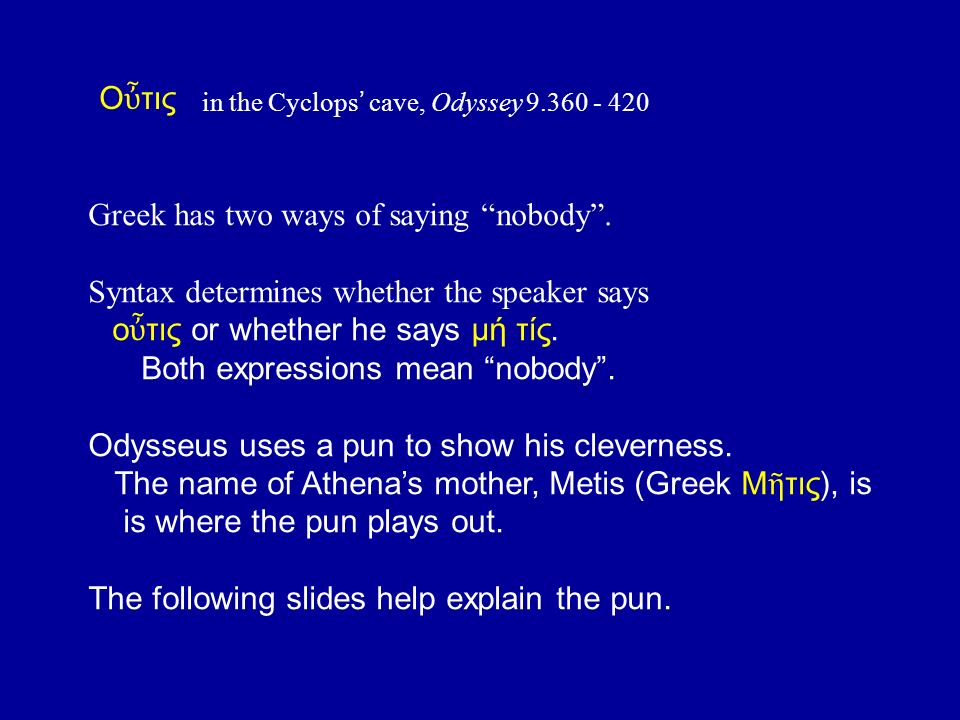 in the Cyclops ' cave, Odyssey 9.360 - 420 Ο ὖ τις Cf.