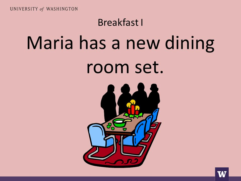 Breakfast I Maria has a new dining room set.