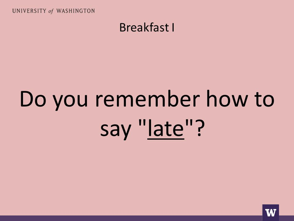 Breakfast I Do you remember how to say late
