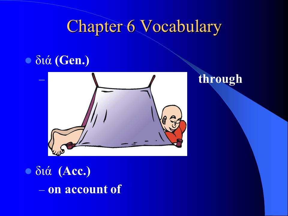 Chapter 6 Vocabulary ε ἰ ς (Gen.) – into