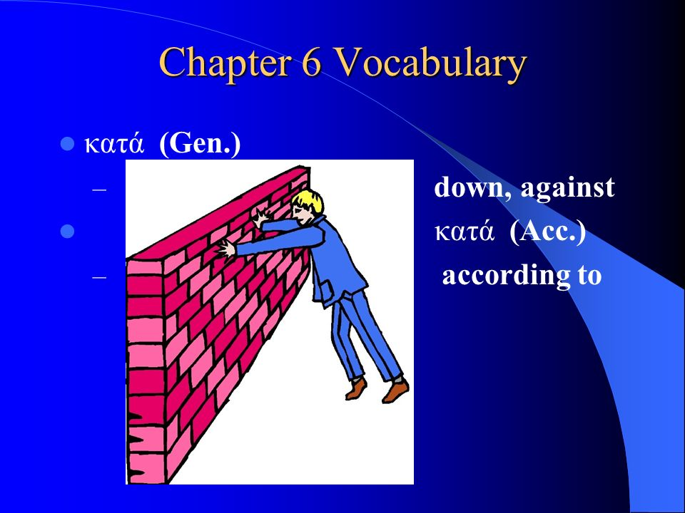 Chapter 6 Vocabulary μετά (Gen.) – with μετά (Acc.) – after, behind