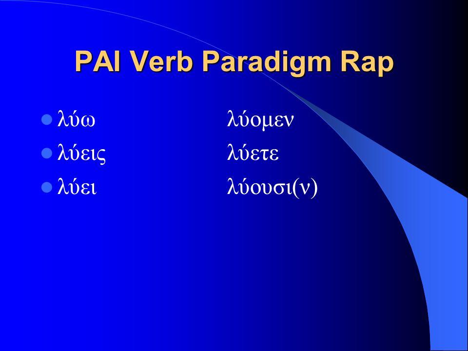 PAI Verb Paradigm Rap λύωλύομεν λύειςλύετε λύειλύουσι(ν)