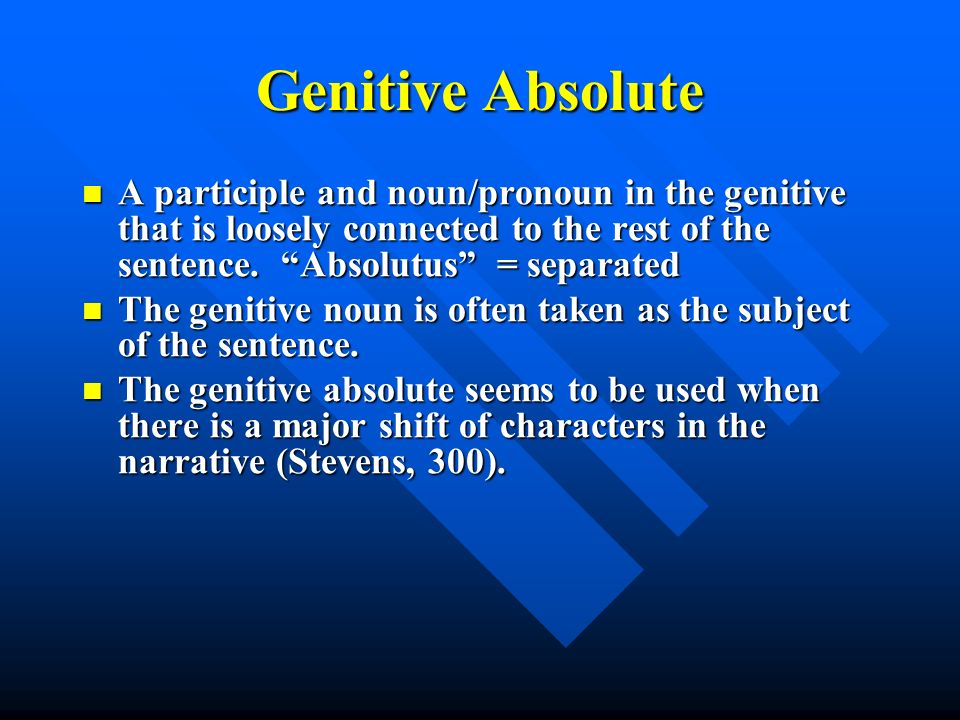 "Genitive Absolute A participle and noun/pronoun in the genitive that is loosely connected to the rest of the sentence. ""Absolutus"" = separated A parti"
