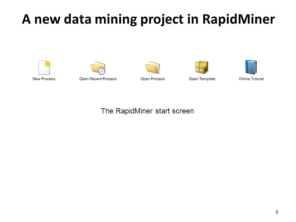 A new data mining project in RapidMiner 9 The RapidMiner start screen