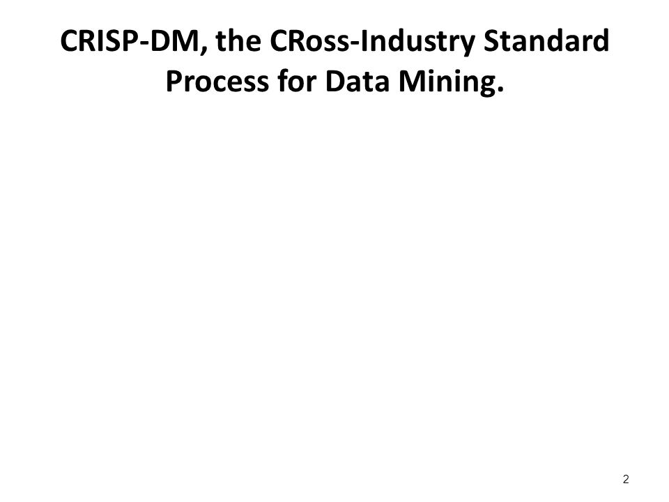 CRISP-DM, the CRoss-Industry Standard Process for Data Mining. 2