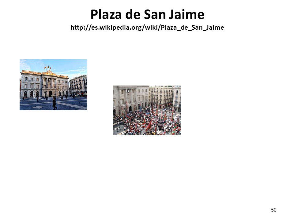 Plaza de San Jaime http://es.wikipedia.org/wiki/Plaza_de_San_Jaime 50
