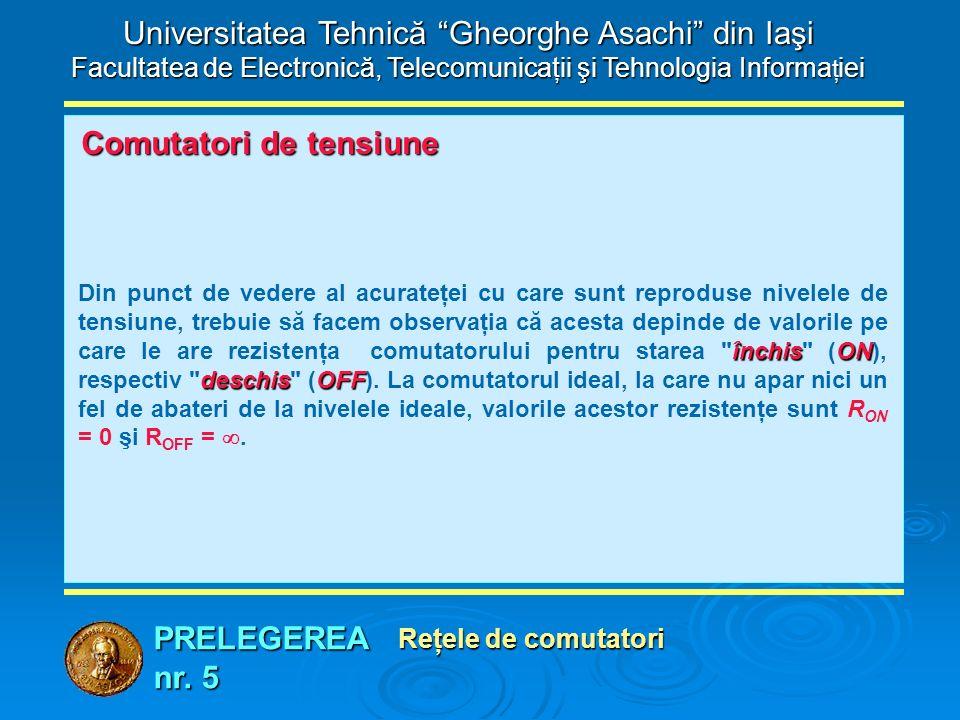 """PRELEGEREA nr. 5 Universitatea Tehnică """"Gheorghe Asachi"""" din Iaşi Facultatea de Electronică, Telecomunicaţii şi Tehnologia Informa ţ iei Comutatori de"""