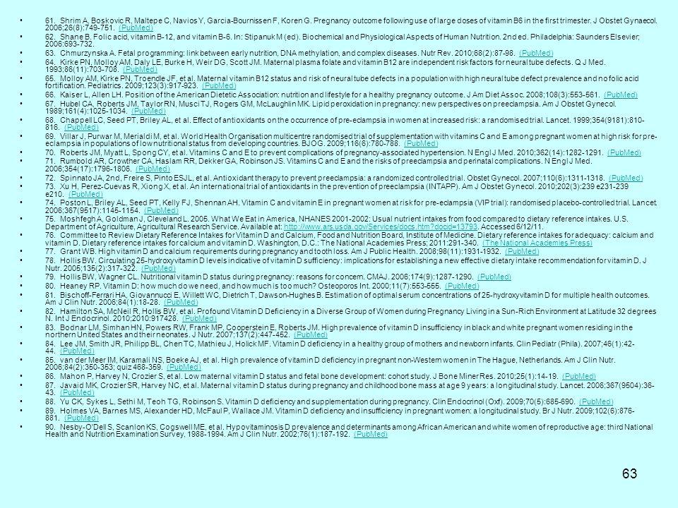 63 61. Shrim A, Boskovic R, Maltepe C, Navios Y, Garcia-Bournissen F, Koren G. Pregnancy outcome following use of large doses of vitamin B6 in the fir
