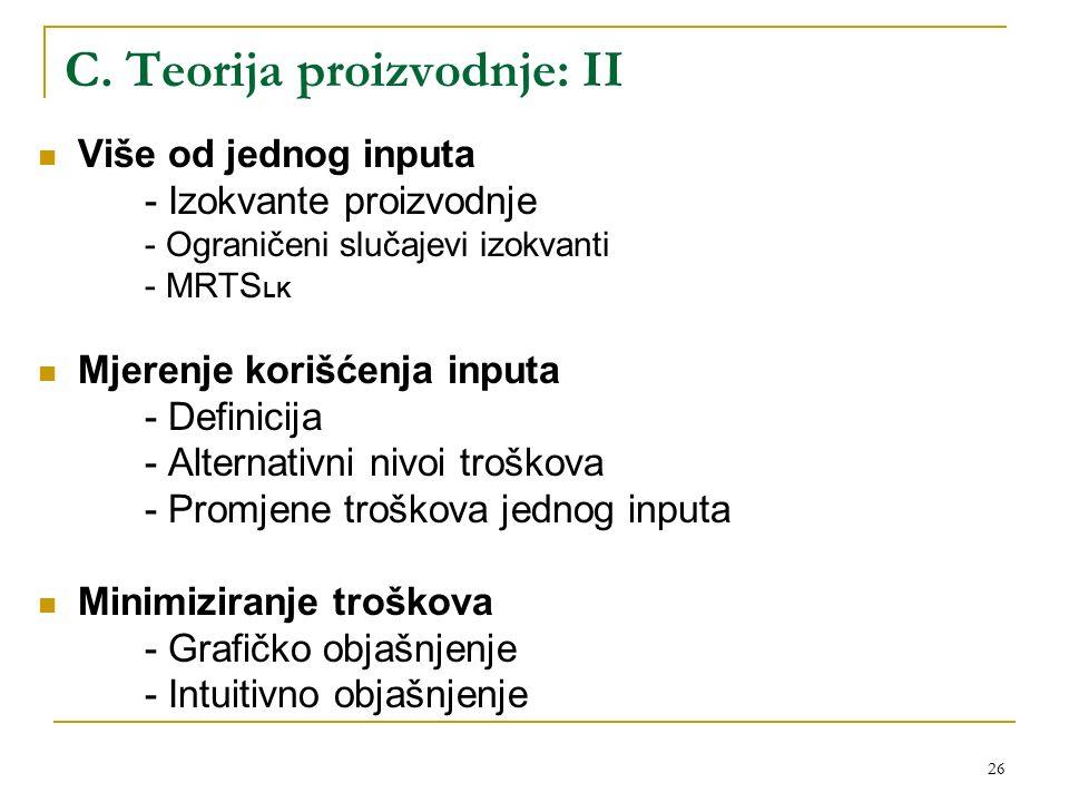 26 C. Teorija proizvodnje: II Više od jednog inputa - Izokvante proizvodnje - Ograničeni slučajevi izokvanti - MRTS LK Mjerenje korišćenja inputa - De
