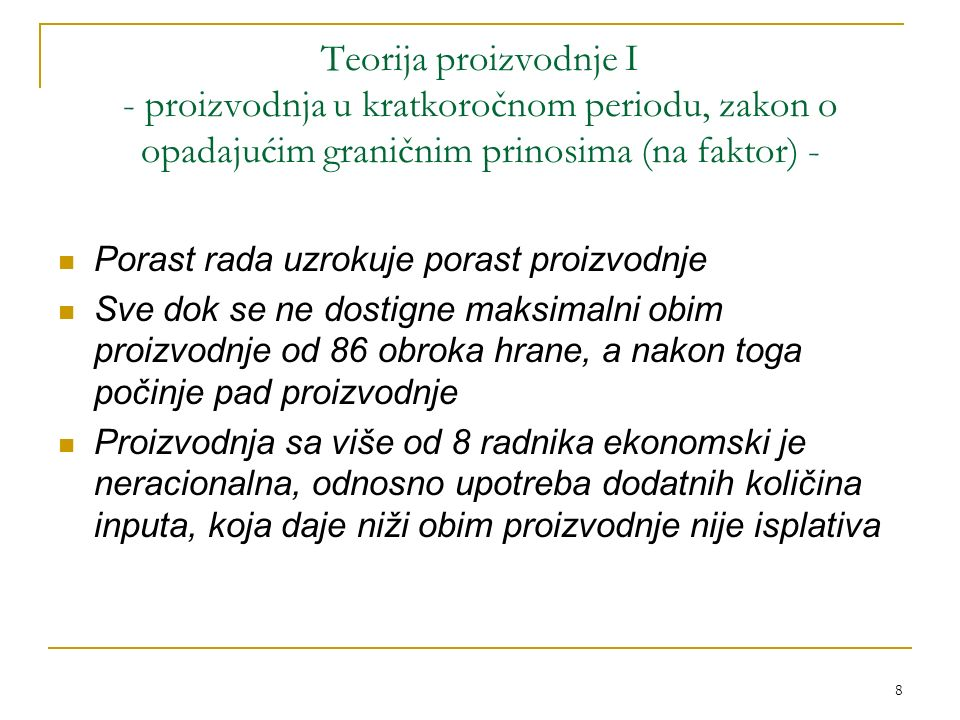 8 Teorija proizvodnje I - proizvodnja u kratkoročnom periodu, zakon o opadajućim graničnim prinosima (na faktor) - Porast rada uzrokuje porast proizvo