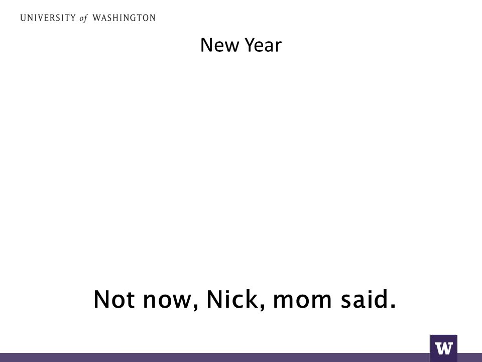 New Year Not now, Nick, mom said.