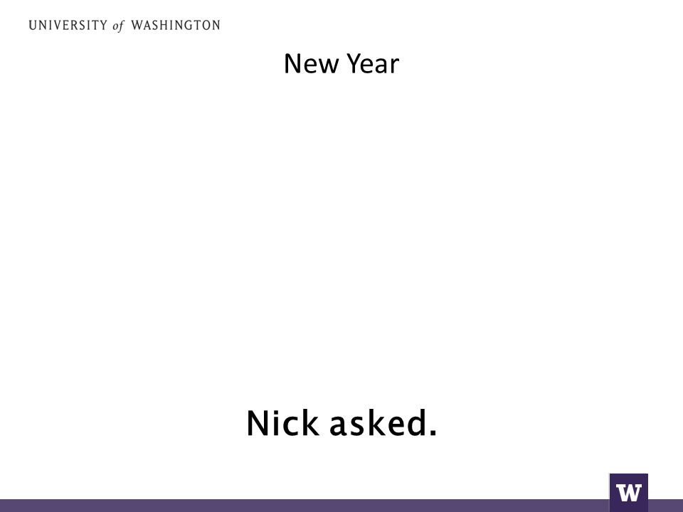 New Year Nick asked.