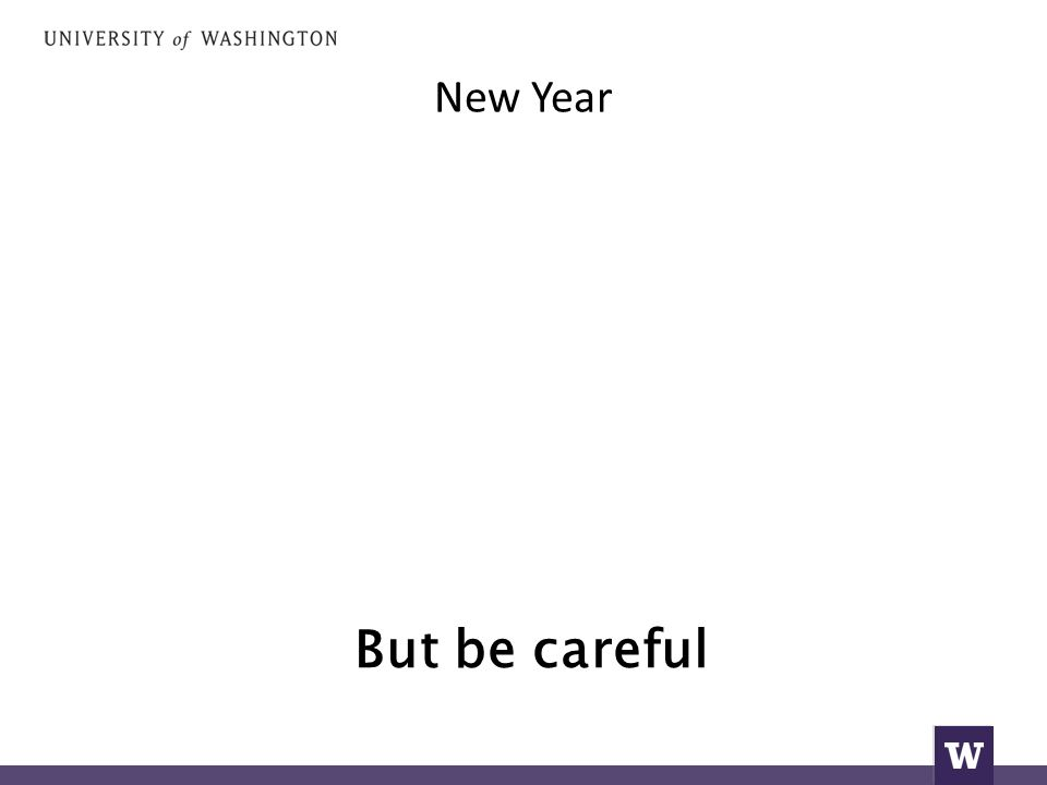 New Year But be careful