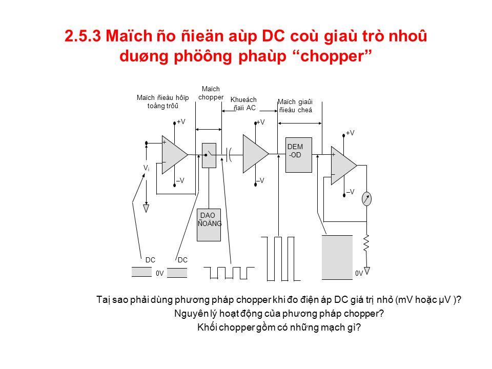 2.5.3 Maïch ño ñieän aùp DC coù giaù trò nhoû duøng phöông phaùp chopper Taị sao phải dùng phương pháp chopper khi đo điện áp DC giá trị nhỏ (mV hoặc μV ).