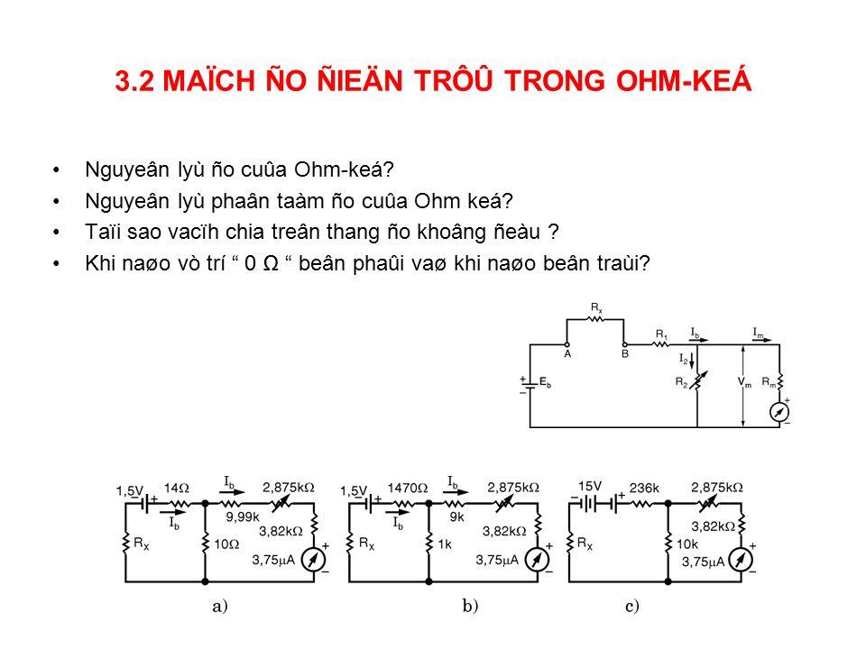 3.2 MAÏCH ÑO ÑIEÄN TRÔÛ TRONG OHM-KEÁ Nguyeân lyù ño cuûa Ohm-keá.