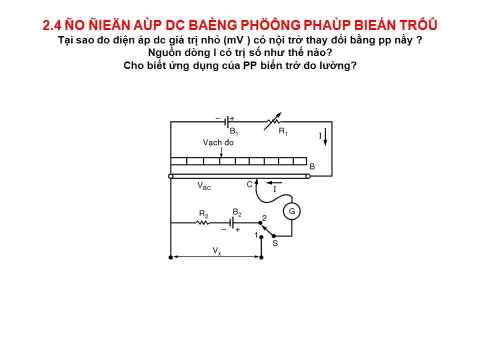 2.4 ÑO ÑIEÄN AÙP DC BAÈNG PHÖÔNG PHAÙP BIEÁN TRÔÛ Tại sao đo điện áp dc giá trị nhỏ (mV ) có nội trở thay đổi bằng pp nầy ? Nguồn dòng I