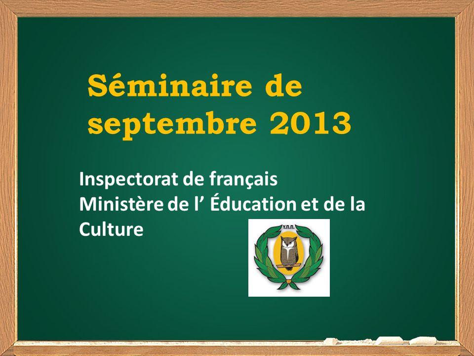 Séminaire de septembre 2013 Inspectorat de français Ministère de l Éducation et de la Culture