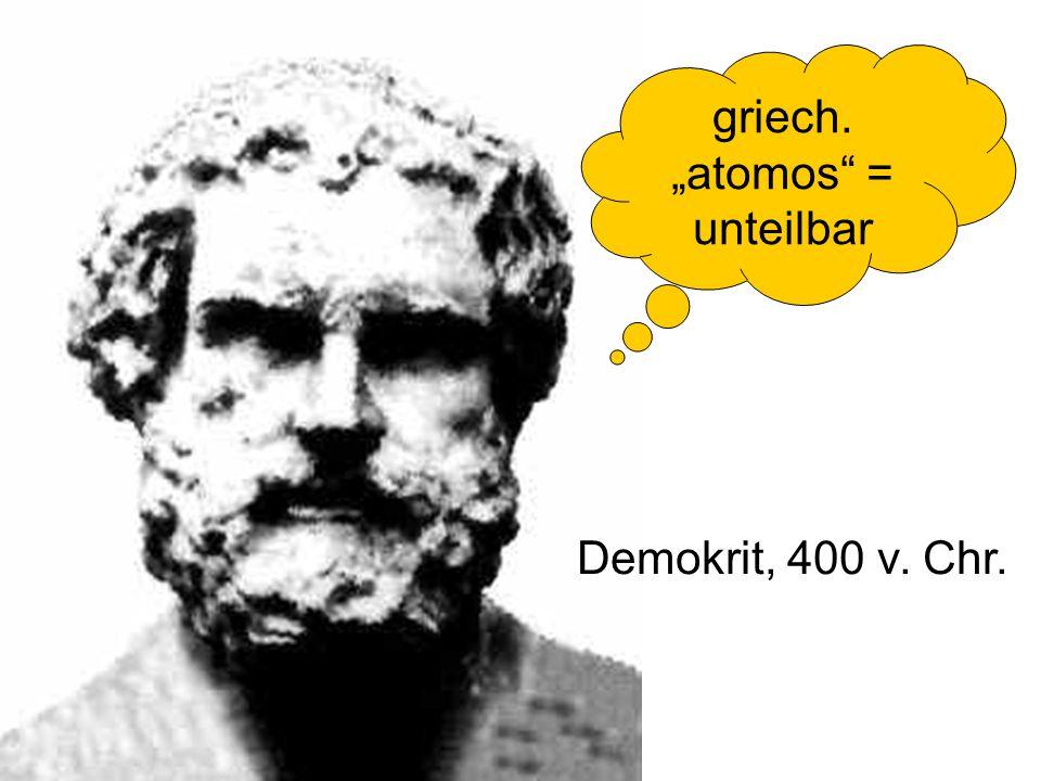 griech. atomos = unteilbar