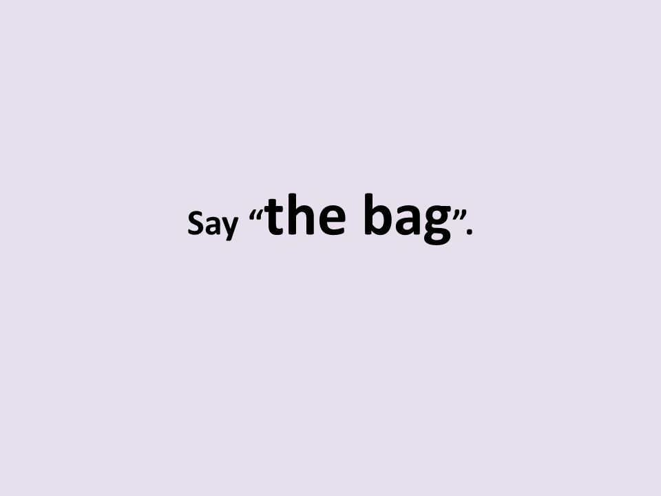Say the bag .