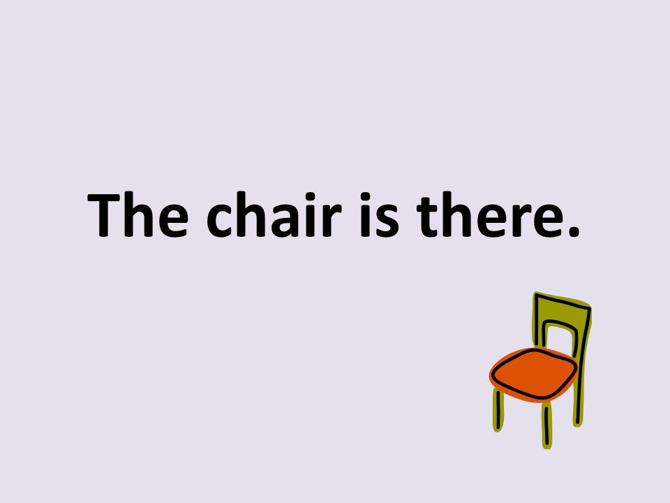 The chair is there.