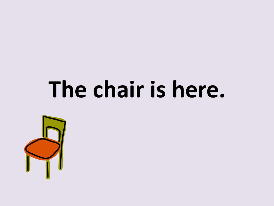 The chair is here.