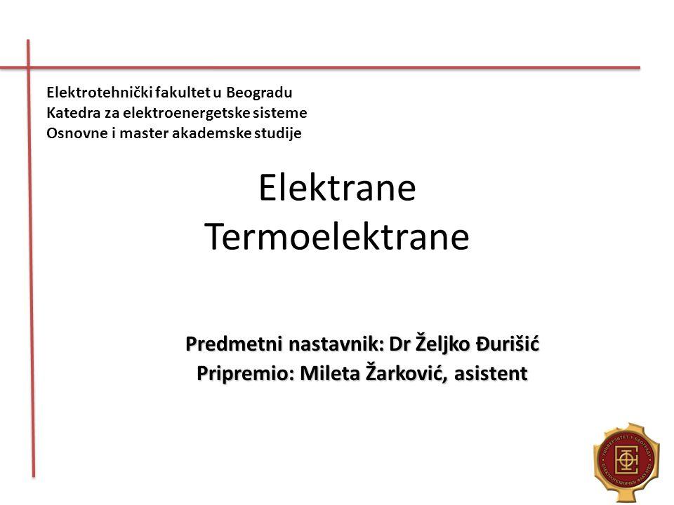 Elektrane Termoelektrane Elektrotehnički fakultet u Beogradu Katedra za elektroenergetske sisteme Osnovne i master akademske studije Predmetni nastavn